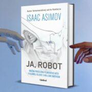 Isaac Asimov, Ja robot